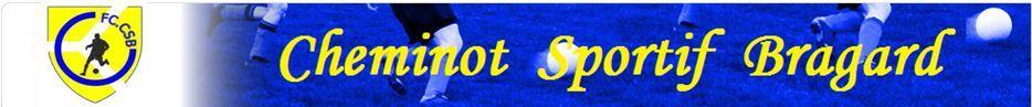FOOTBALL CLUB CHEMINOTS SPORTIFS BRAGARDS : site officiel du club de foot de SAINT-DIZER - footeo