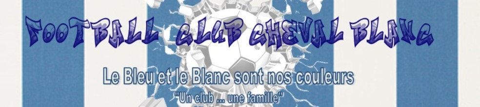 Site Internet officiel du club de football FOOTBALL CLUB CHEVAL BLANC
