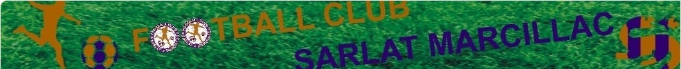 FOOTBALL CLUB SARLAT MARCILLAC : site officiel du club de foot de SARLAT - footeo