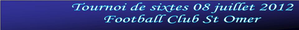 Tournoi sixtes FC St Omer : site officiel du tournoi de foot de ST OMER EN CHAUSSEE - footeo