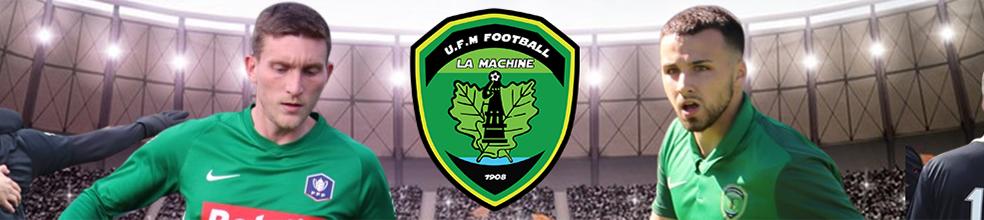 U.F.M. Football : site officiel du club de foot de LA MACHINE - footeo