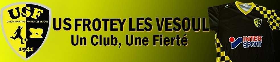US FROTEY LES VESOUL : site officiel du club de foot de Frotey-lès-Vesoul - footeo